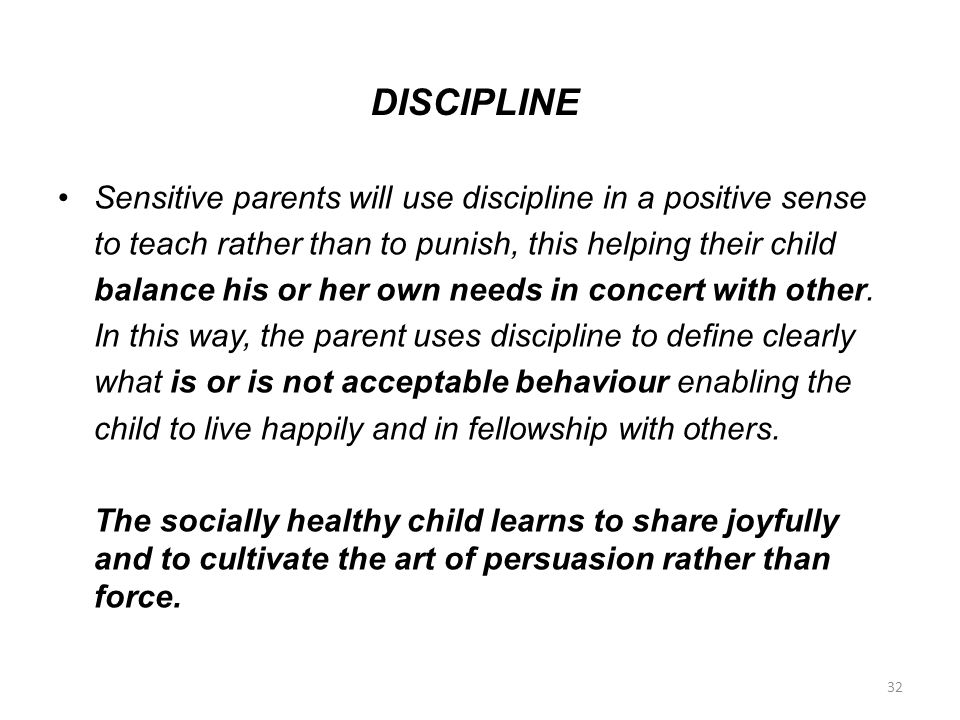 DISCIPLINE Sensitive parents will use discipline in a positive sense