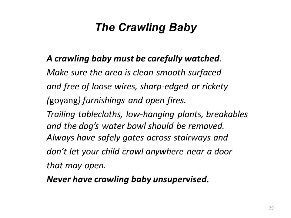 The Crawling Baby A crawling baby must be carefully watched.