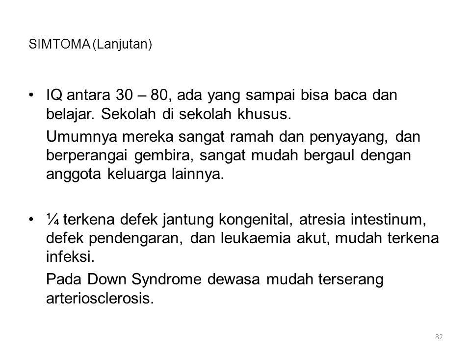Pada Down Syndrome dewasa mudah terserang arteriosclerosis.