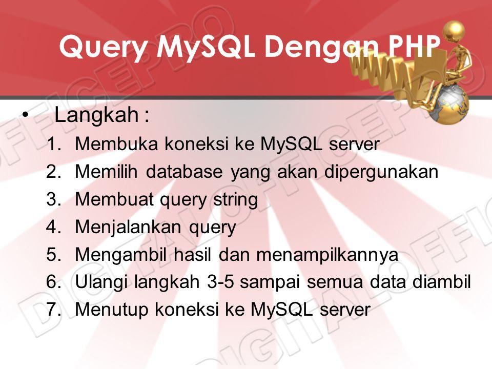 Query MySQL Dengan PHP Langkah : Membuka koneksi ke MySQL server