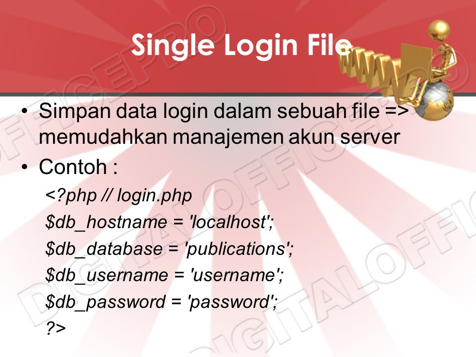 Single Login File Simpan data login dalam sebuah file => memudahkan manajemen akun server. Contoh :