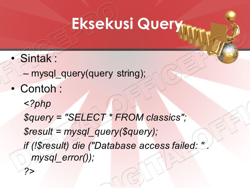 Eksekusi Query Sintak : Contoh : mysql_query(query string); < php