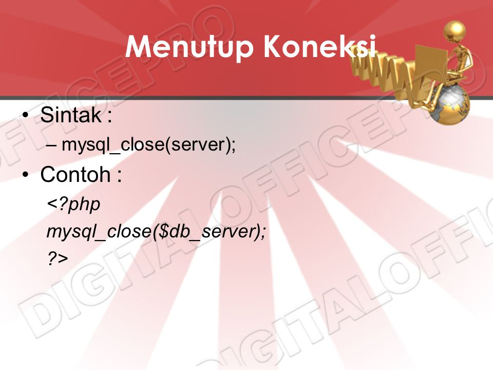 Menutup Koneksi Sintak : Contoh : mysql_close(server); < php