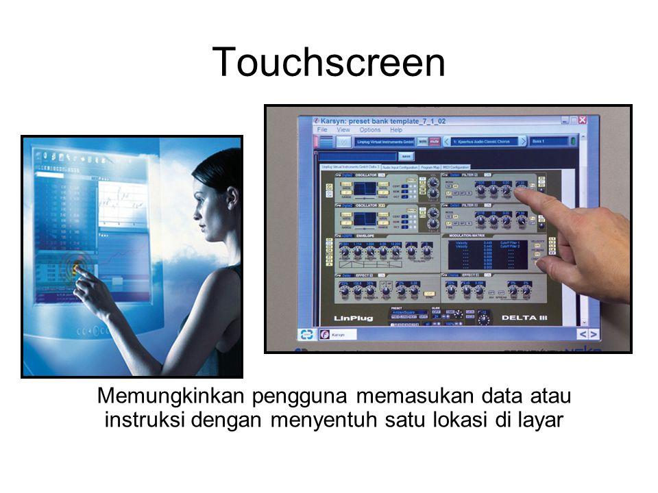 Touchscreen Memungkinkan pengguna memasukan data atau instruksi dengan menyentuh satu lokasi di layar.