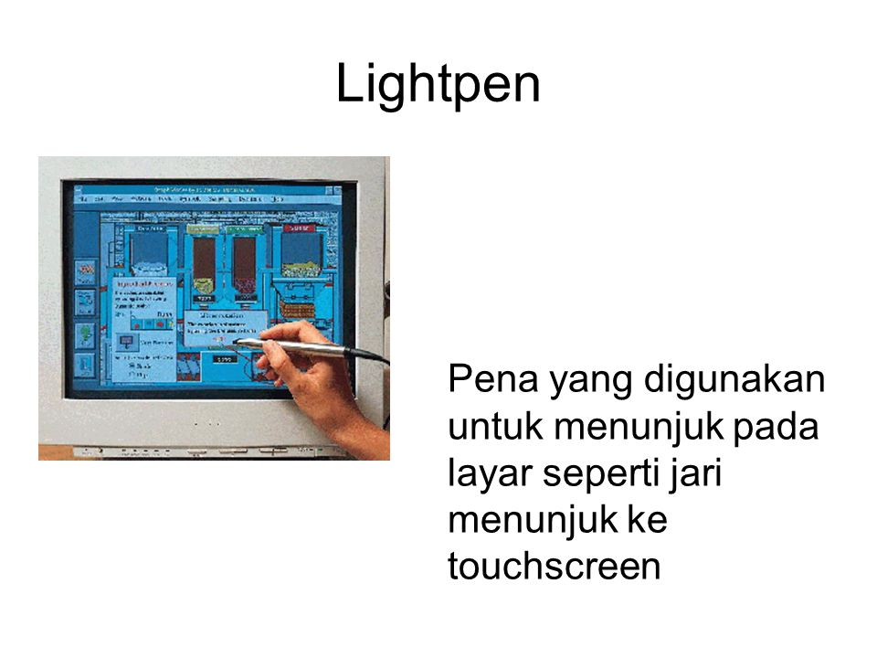 Lightpen Pena yang digunakan untuk menunjuk pada layar seperti jari menunjuk ke touchscreen
