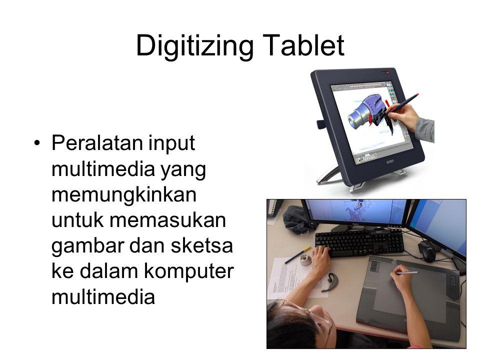 Digitizing Tablet Peralatan input multimedia yang memungkinkan untuk memasukan gambar dan sketsa ke dalam komputer multimedia.
