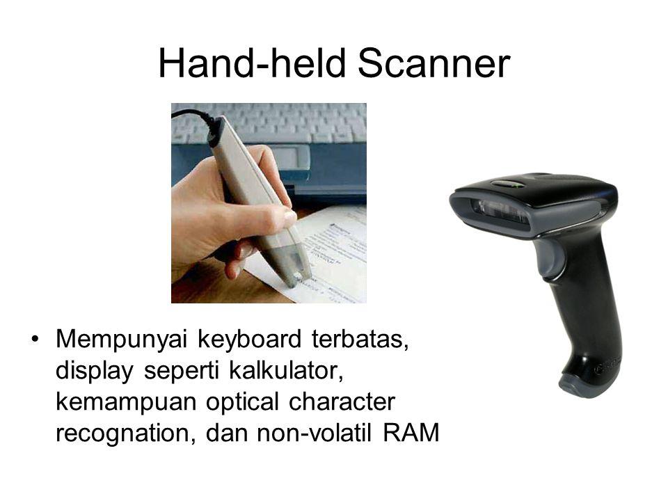 Hand-held Scanner Mempunyai keyboard terbatas, display seperti kalkulator, kemampuan optical character recognation, dan non-volatil RAM.