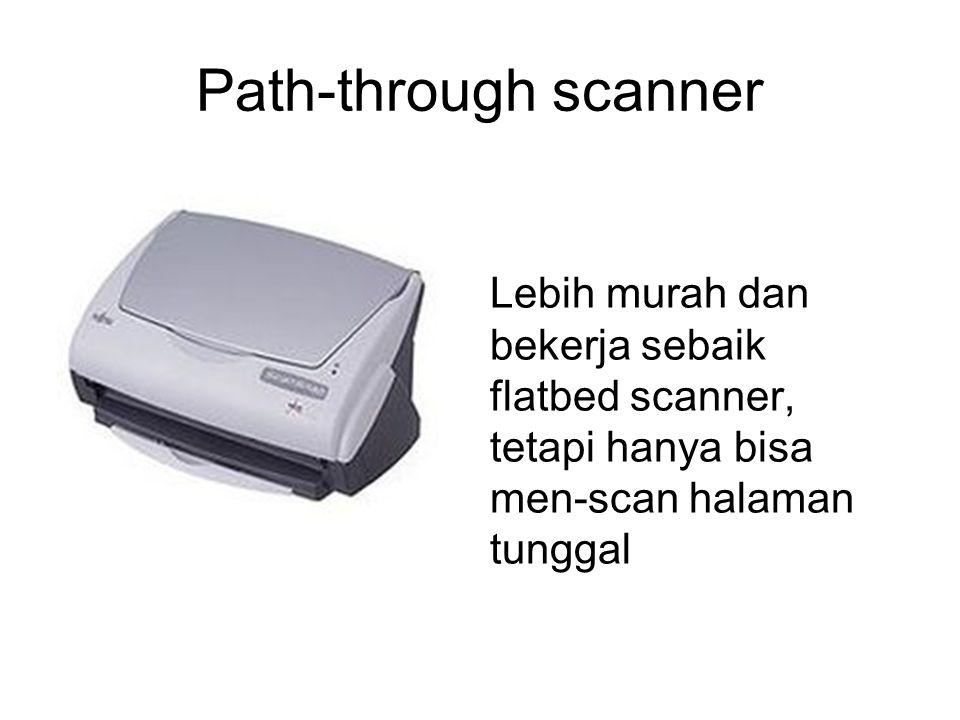 Path-through scanner Lebih murah dan bekerja sebaik flatbed scanner, tetapi hanya bisa men-scan halaman tunggal.