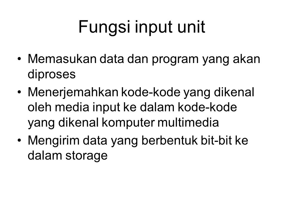 Fungsi input unit Memasukan data dan program yang akan diproses