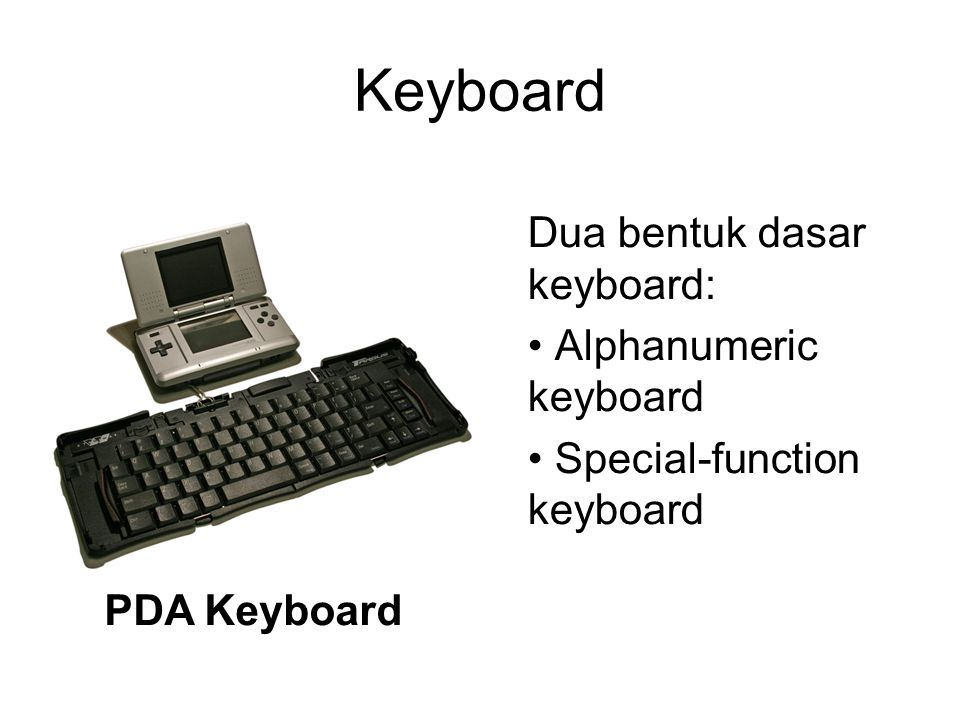 Keyboard Dua bentuk dasar keyboard: Alphanumeric keyboard