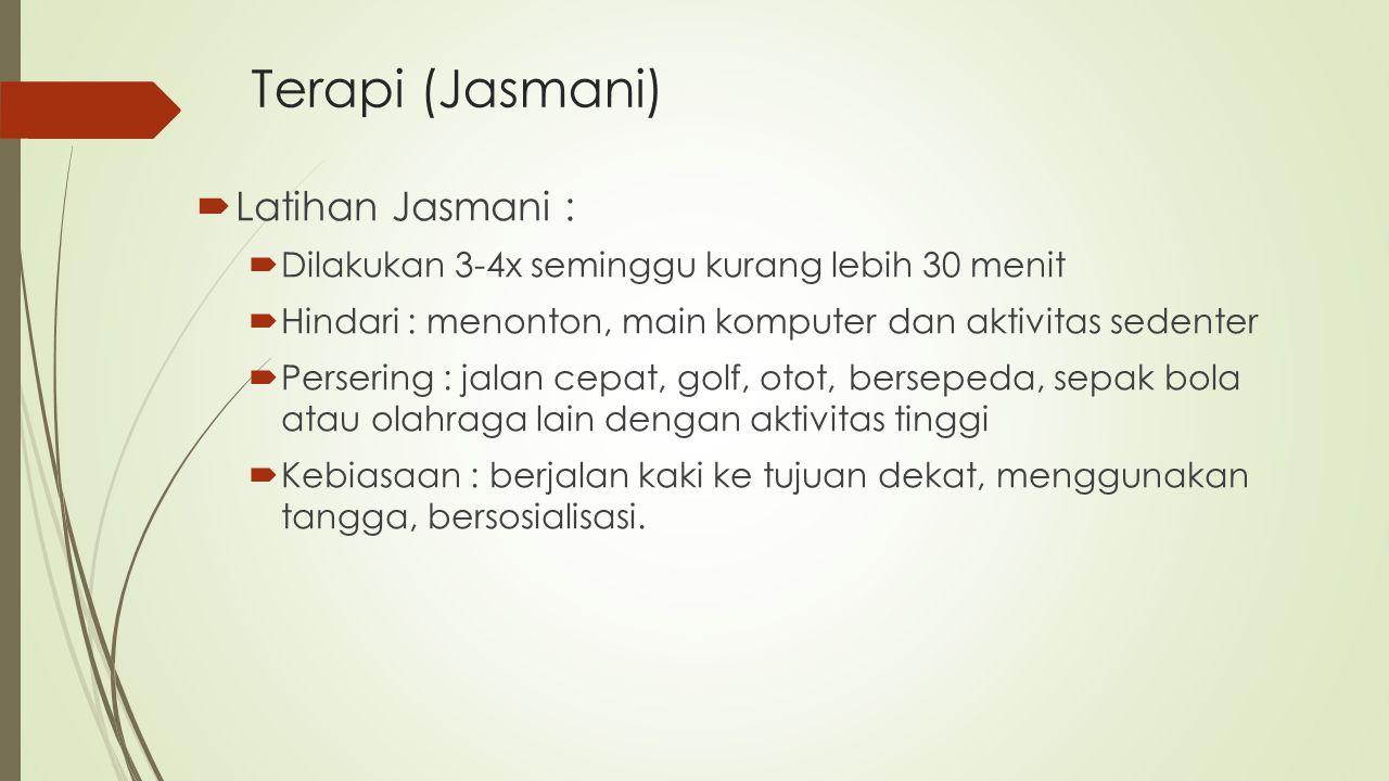 Terapi (Jasmani) Latihan Jasmani :
