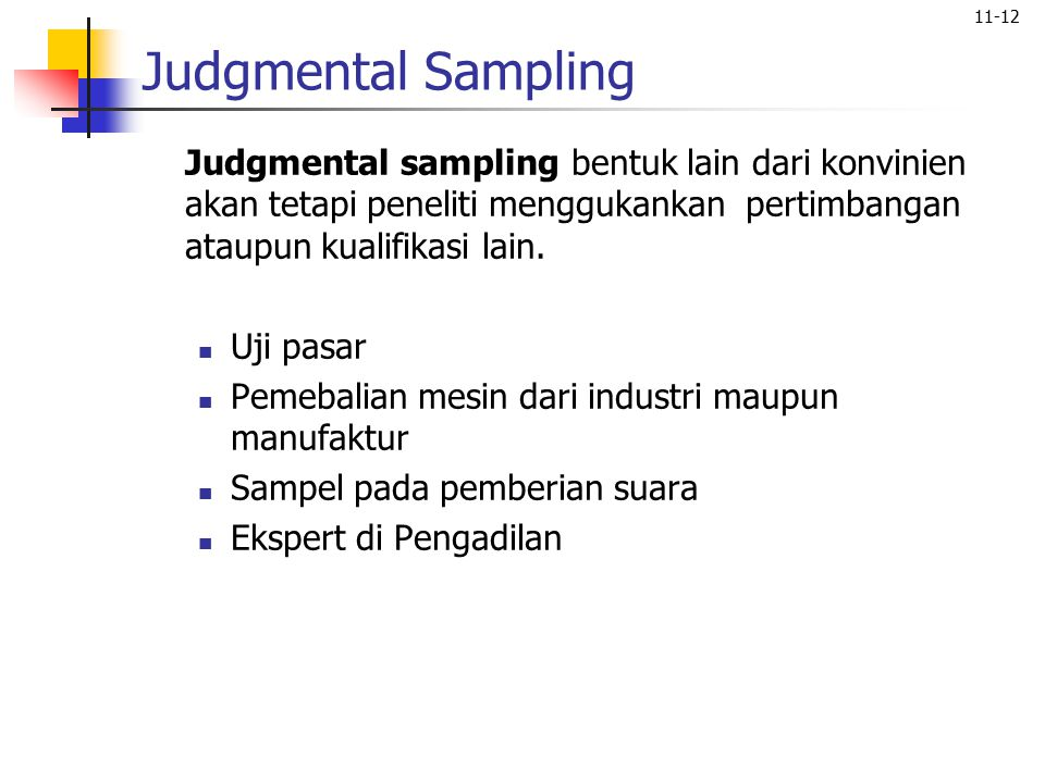 Judgmental Sampling Judgmental sampling bentuk lain dari konvinien akan tetapi peneliti menggukankan pertimbangan ataupun kualifikasi lain.
