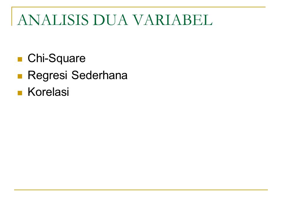 ANALISIS DUA VARIABEL Chi-Square Regresi Sederhana Korelasi