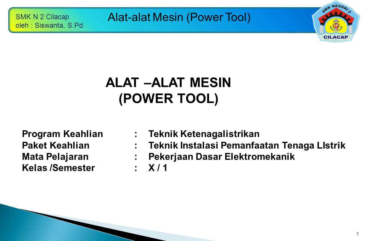ALAT –ALAT MESIN (POWER TOOL)