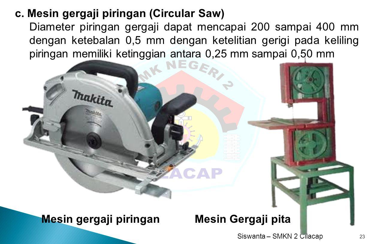 c. Mesin gergaji piringan (Circular Saw)