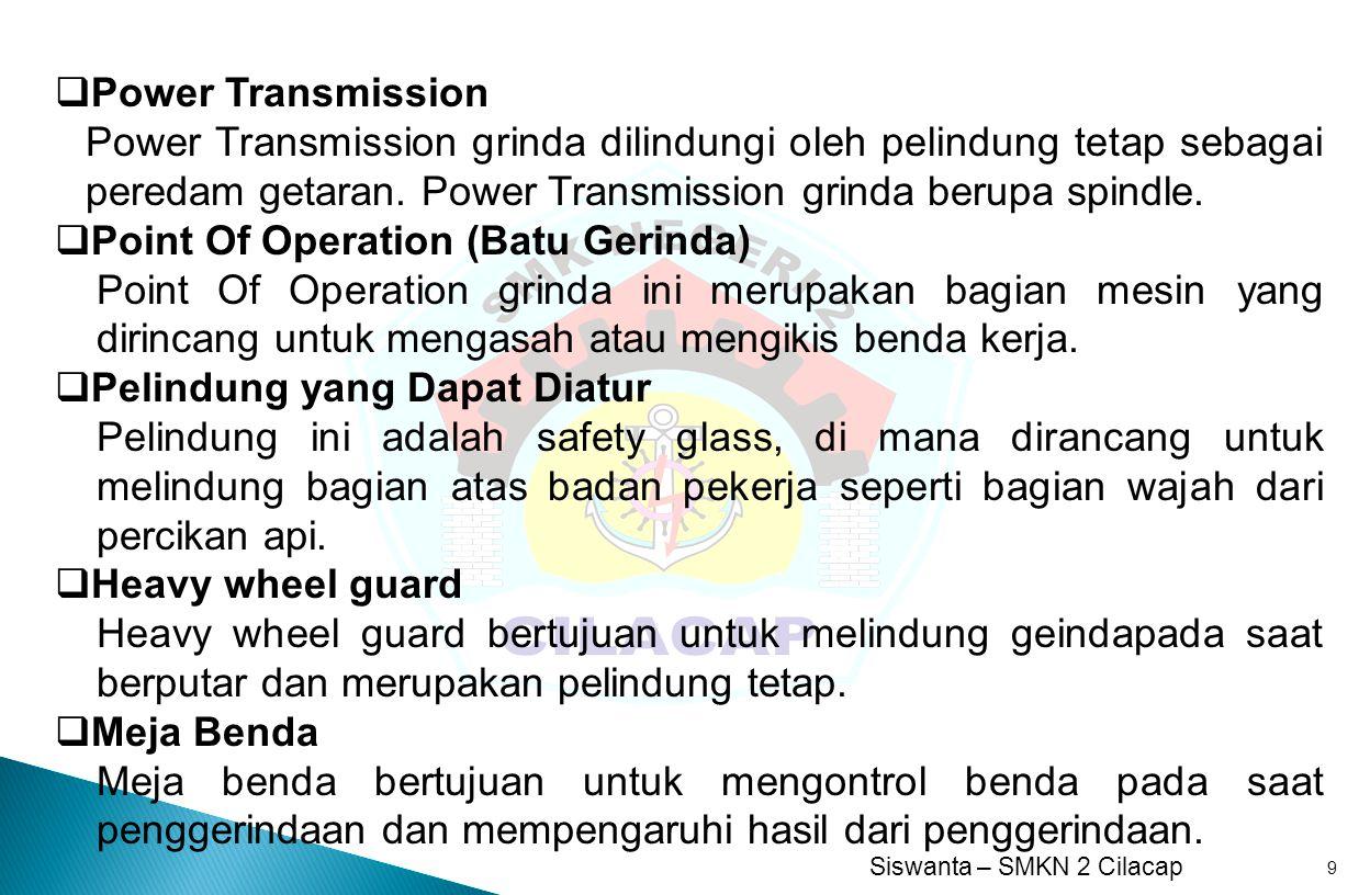 Power Transmission Power Transmission grinda dilindungi oleh pelindung tetap sebagai peredam getaran. Power Transmission grinda berupa spindle.