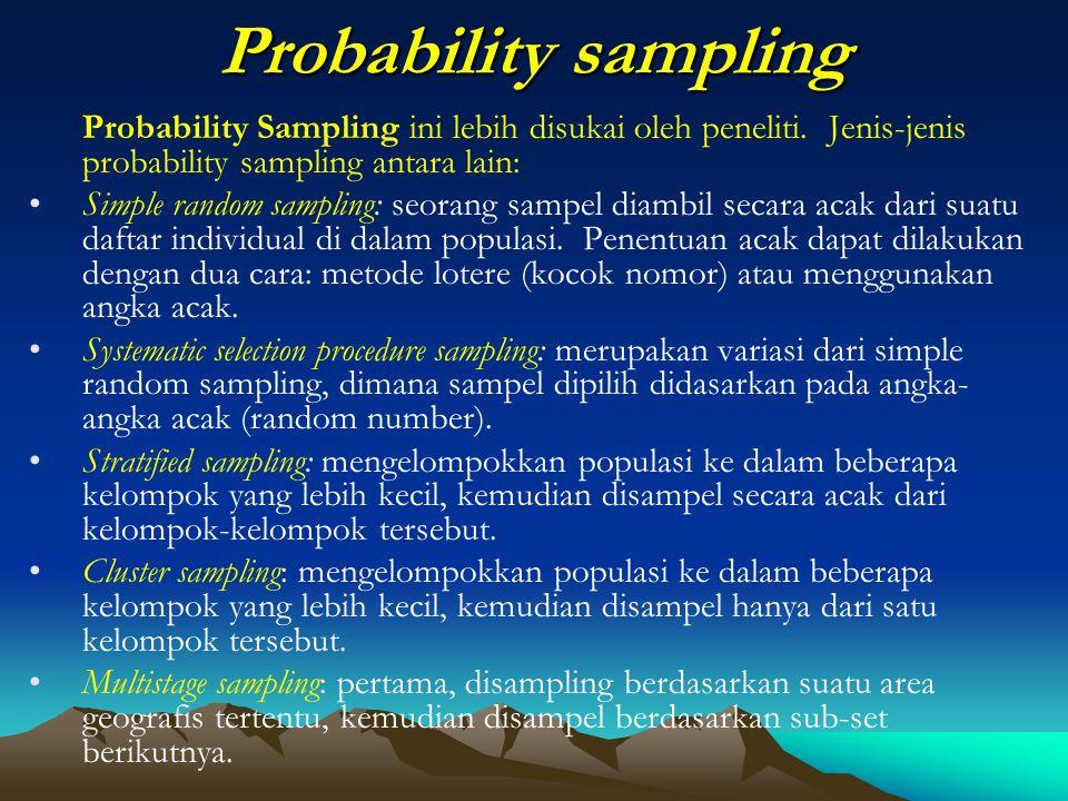 Probability sampling Probability Sampling ini lebih disukai oleh peneliti. Jenis-jenis probability sampling antara lain:
