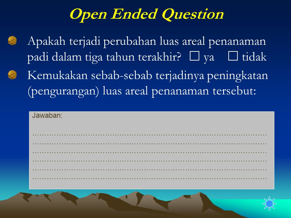 Open Ended Question Apakah terjadi perubahan luas areal penanaman padi dalam tiga tahun terakhir  ya  tidak.