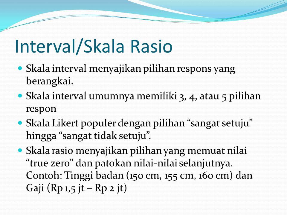 Interval/Skala Rasio Skala interval menyajikan pilihan respons yang berangkai. Skala interval umumnya memiliki 3, 4, atau 5 pilihan respon.