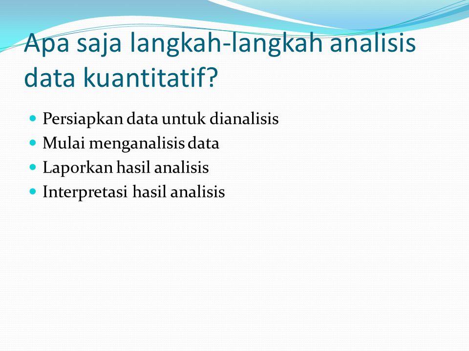 Apa saja langkah-langkah analisis data kuantitatif