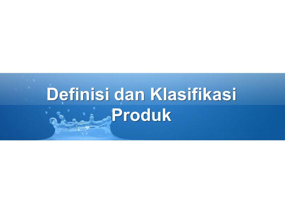 Definisi dan Klasifikasi Produk