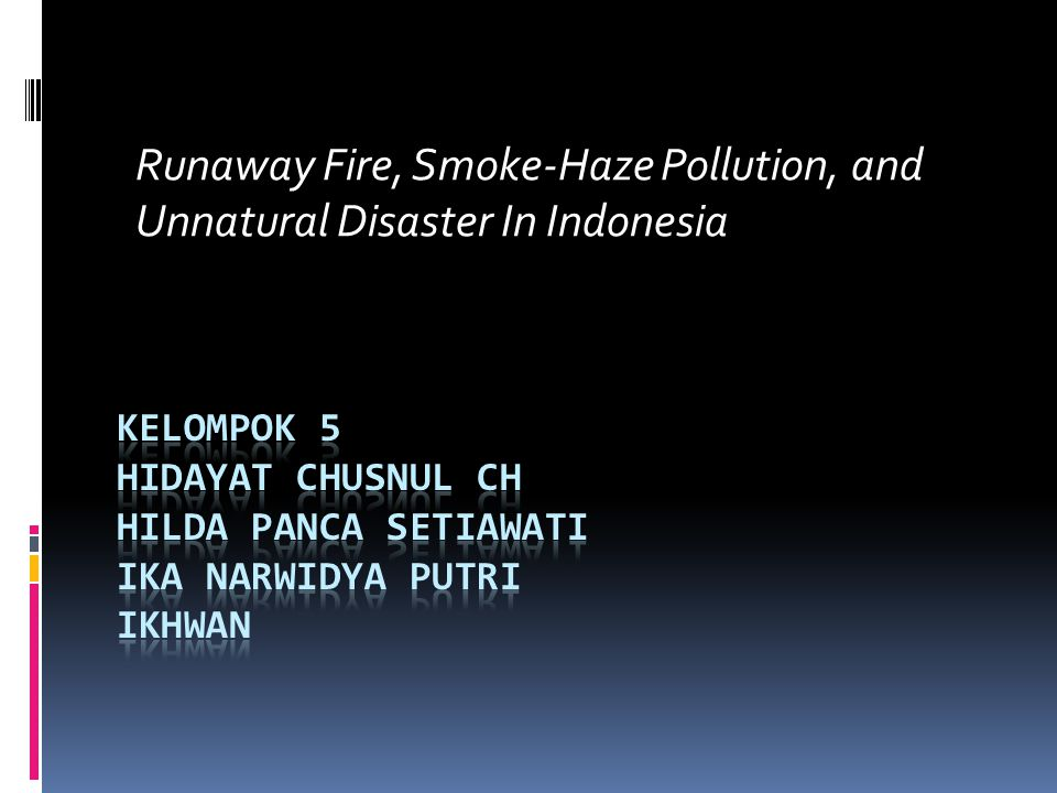 Runaway Fire, Smoke-Haze Pollution, and Unnatural Disaster In Indonesia