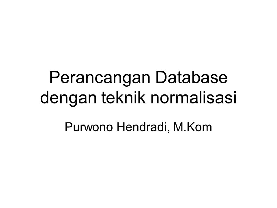 Perancangan Database dengan teknik normalisasi