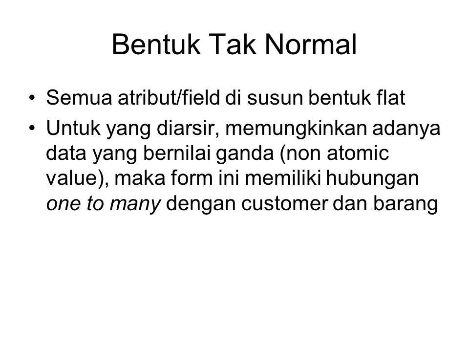 Bentuk Tak Normal Semua atribut/field di susun bentuk flat