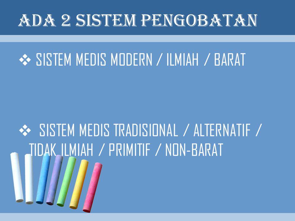 ADA 2 SISTEM PENGOBATAN SISTEM MEDIS MODERN / ILMIAH / BARAT