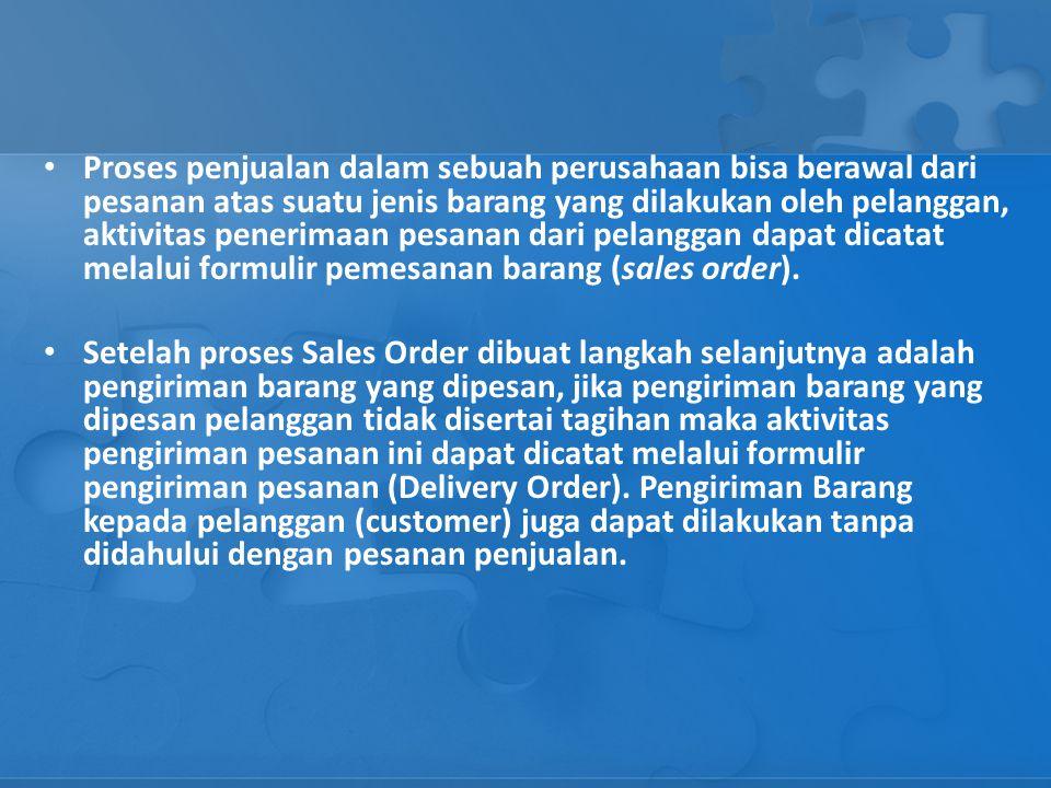 Proses penjualan dalam sebuah perusahaan bisa berawal dari pesanan atas suatu jenis barang yang dilakukan oleh pelanggan, aktivitas penerimaan pesanan dari pelanggan dapat dicatat melalui formulir pemesanan barang (sales order).