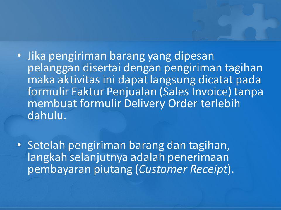 Jika pengiriman barang yang dipesan pelanggan disertai dengan pengiriman tagihan maka aktivitas ini dapat langsung dicatat pada formulir Faktur Penjualan (Sales Invoice) tanpa membuat formulir Delivery Order terlebih dahulu.