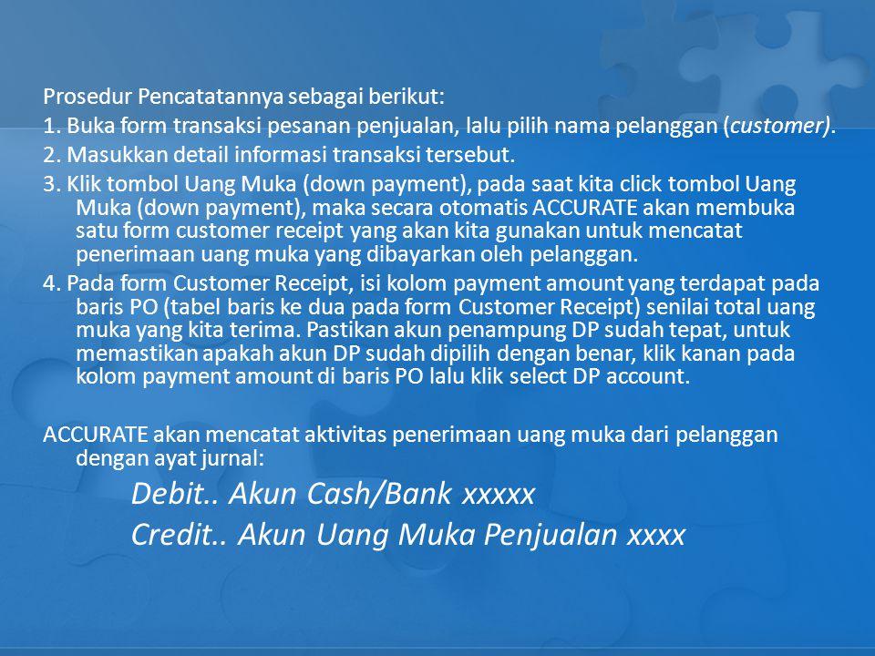 Debit.. Akun Cash/Bank xxxxx Credit.. Akun Uang Muka Penjualan xxxx