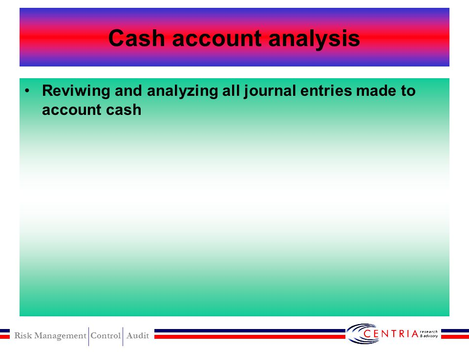 Cash account analysis Reviwing and analyzing all journal entries made to account cash