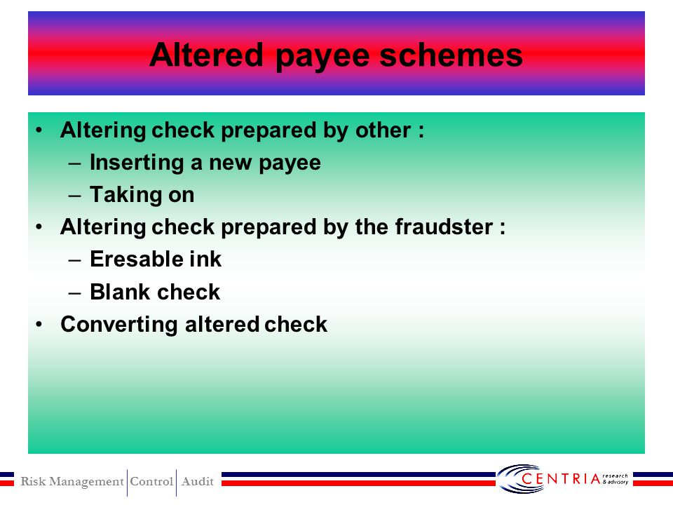 Altered payee schemes Altering check prepared by other :