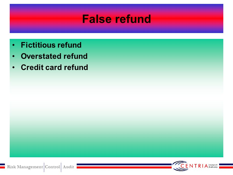 False refund Fictitious refund Overstated refund Credit card refund