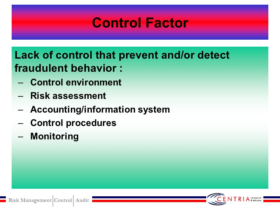 Control Factor Lack of control that prevent and/or detect fraudulent behavior : Control environment.