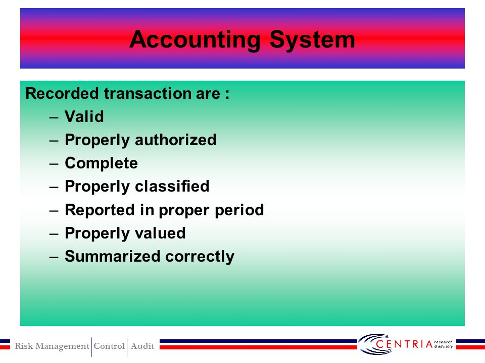 Accounting System Recorded transaction are : Valid Properly authorized
