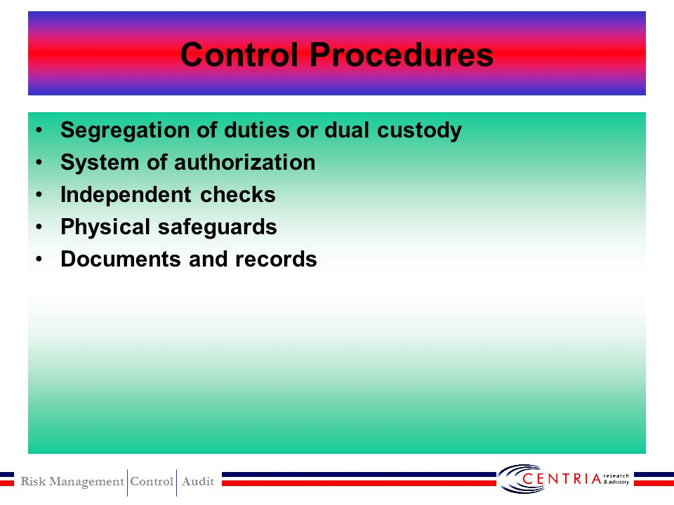 Control Procedures Segregation of duties or dual custody