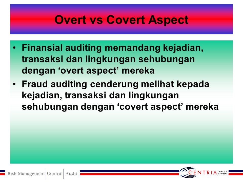 Overt vs Covert Aspect Finansial auditing memandang kejadian, transaksi dan lingkungan sehubungan dengan 'overt aspect' mereka.