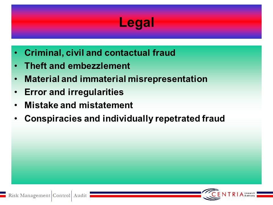 Legal Criminal, civil and contactual fraud Theft and embezzlement