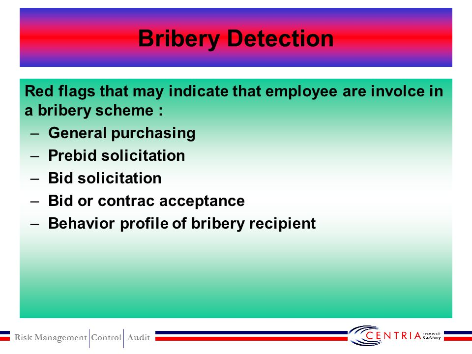 Bribery Detection Red flags that may indicate that employee are involce in a bribery scheme : General purchasing.