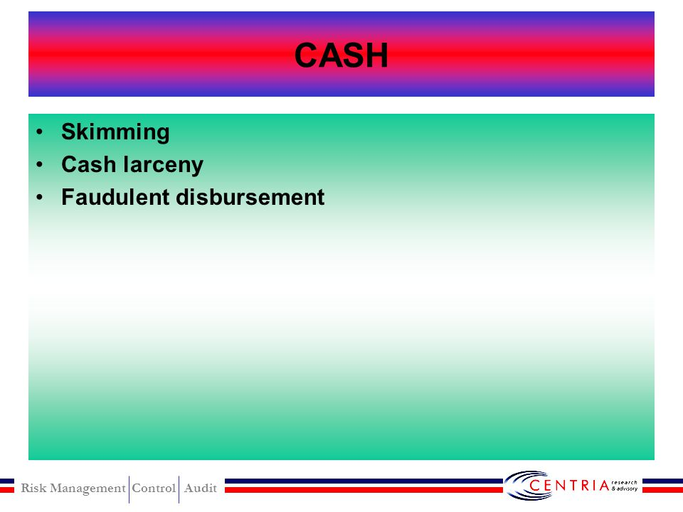 CASH Skimming Cash larceny Faudulent disbursement