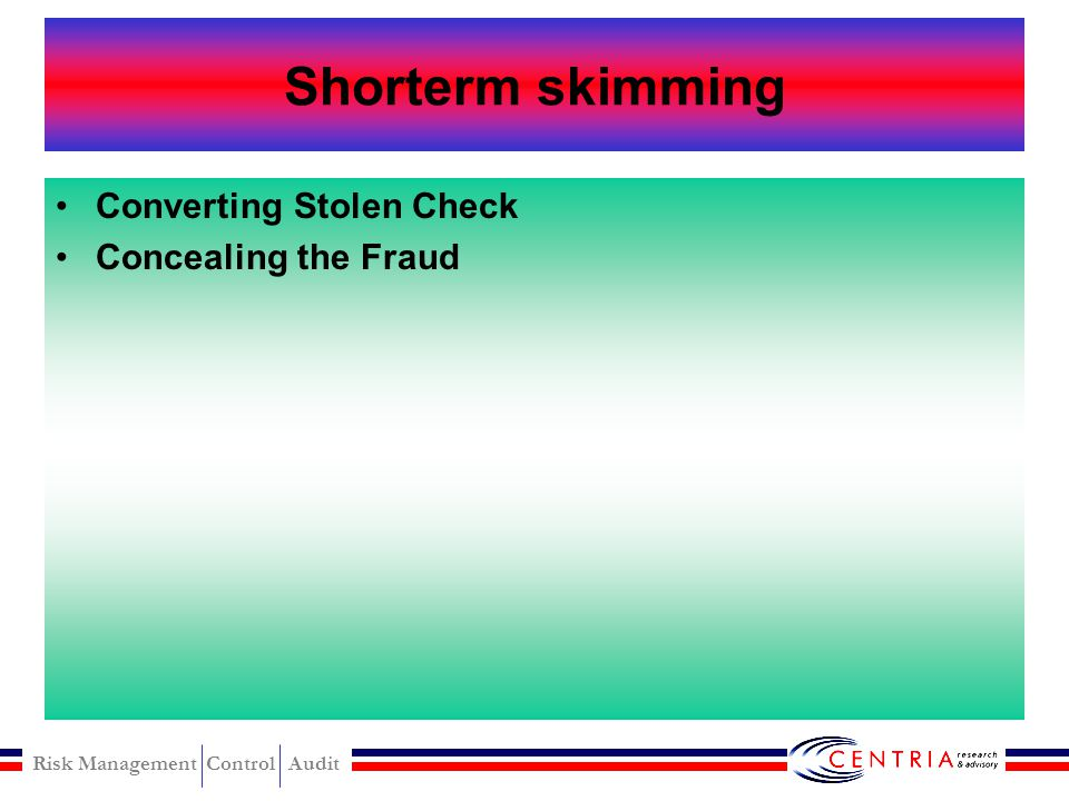 Shorterm skimming Converting Stolen Check Concealing the Fraud