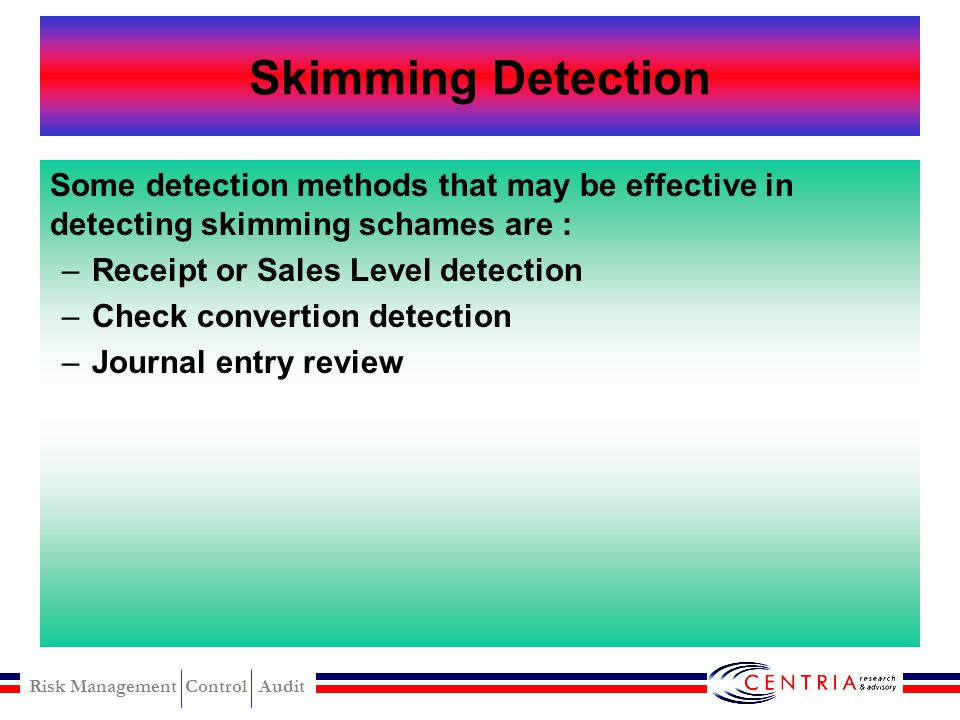 Skimming Detection Some detection methods that may be effective in detecting skimming schames are :