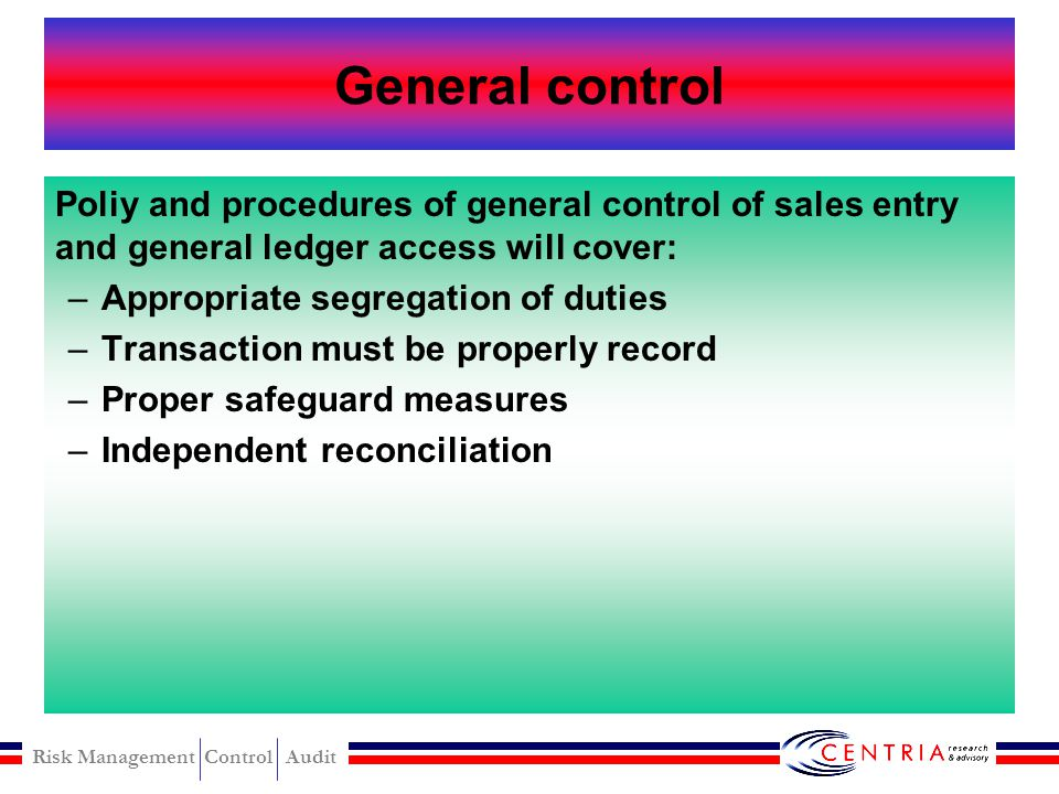 General control Poliy and procedures of general control of sales entry and general ledger access will cover: