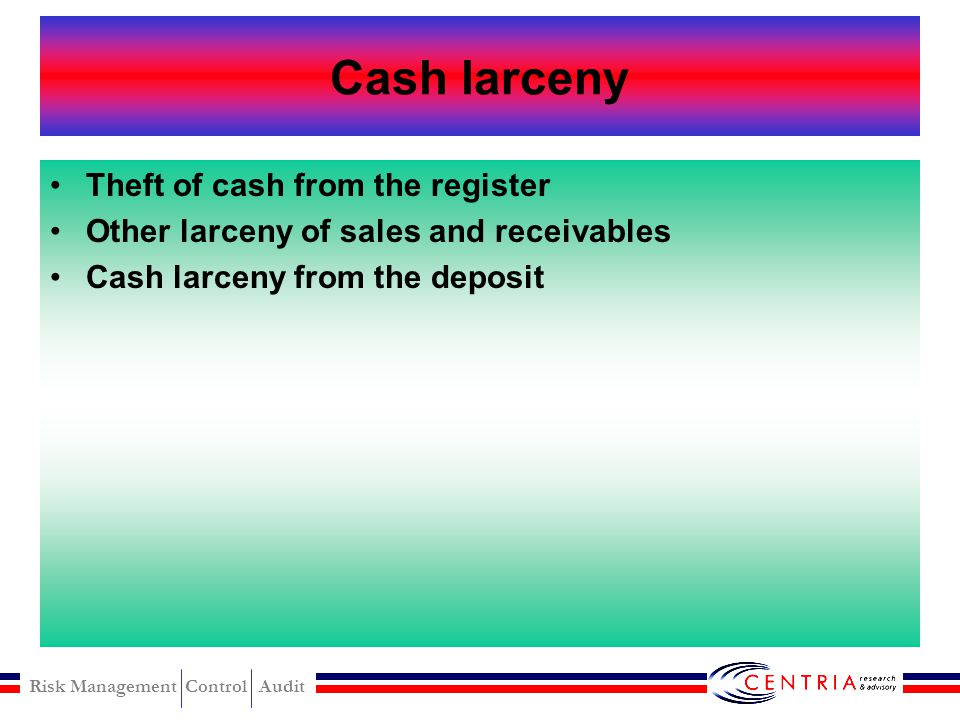 Cash larceny Theft of cash from the register