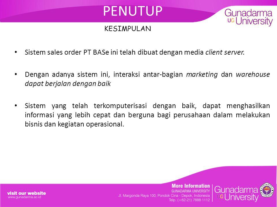 PENUTUP KESIMPULAN. Sistem sales order PT BASe ini telah dibuat dengan media client server.