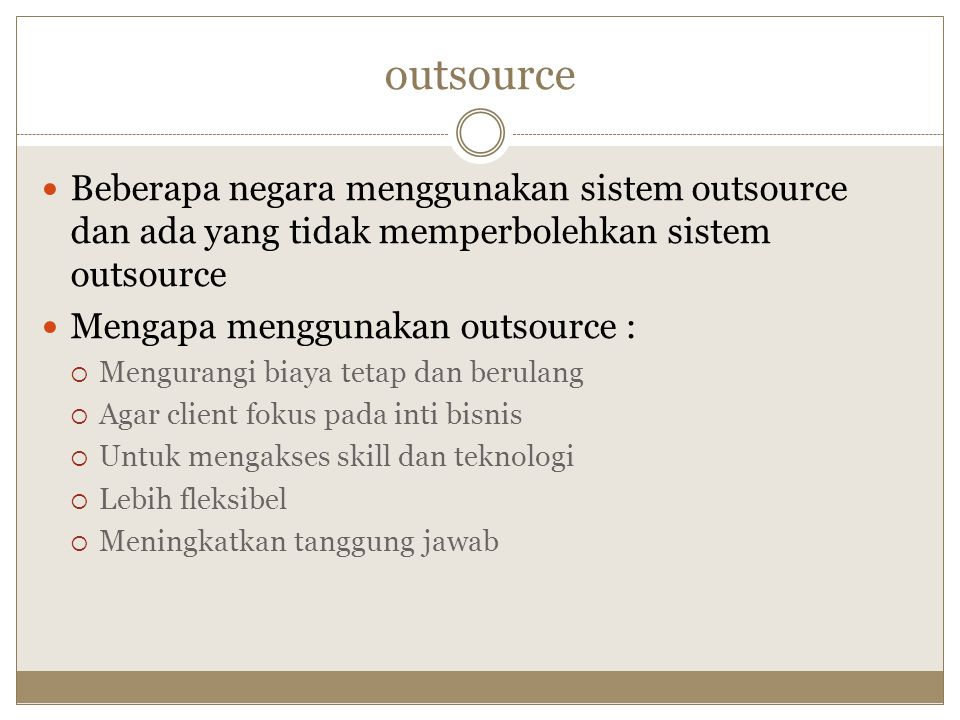 outsource Beberapa negara menggunakan sistem outsource dan ada yang tidak memperbolehkan sistem outsource.