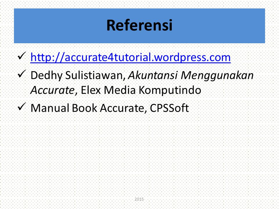 Referensi http://accurate4tutorial.wordpress.com