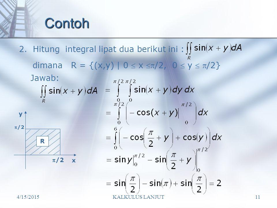 Contoh 2. Hitung integral lipat dua berikut ini :